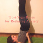 Best yoga poses to reduce anxiety - 6 poses